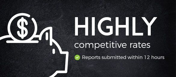 High competitive rates - reports submitted within 12 hours